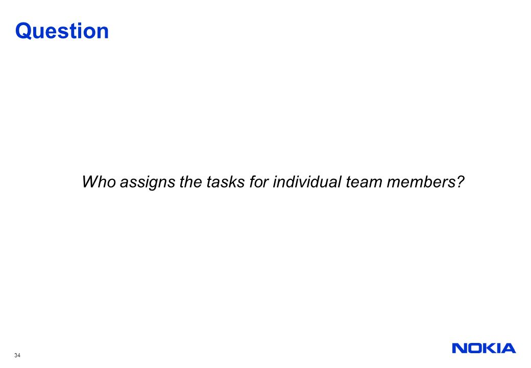 34 Question Who assigns the tasks for individual team members?