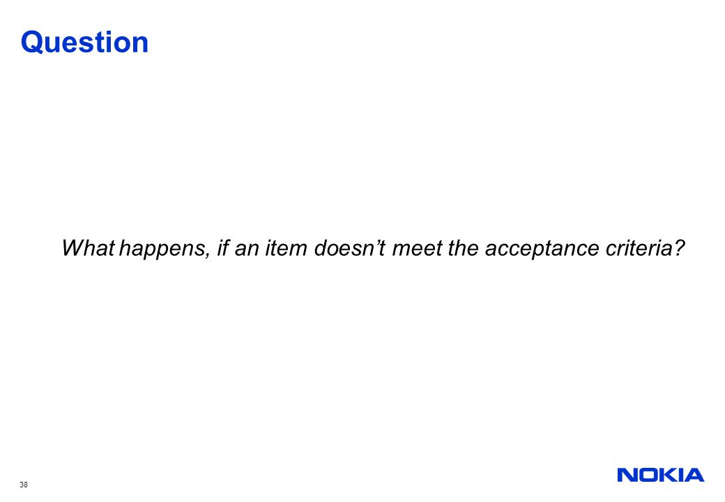 38 Question What happens, if an item doesn't meet the acceptance criteria?