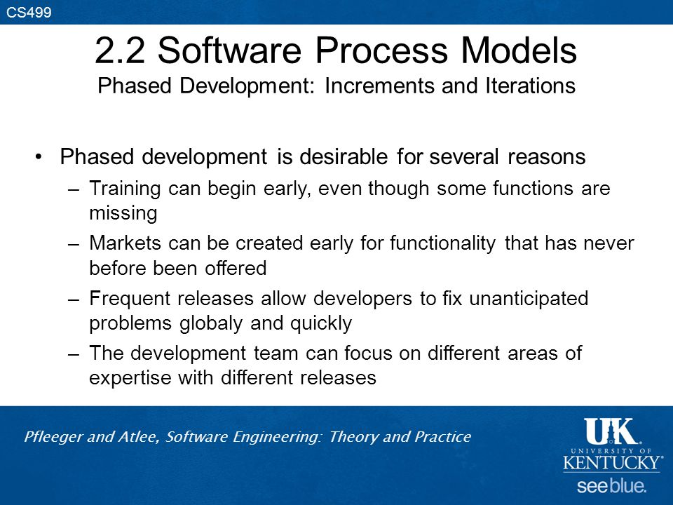 Pfleeger and Atlee, Software Engineering: Theory and Practice CS499 2.2 Software Process Models Phased Development: Increments and Iterations Phased d