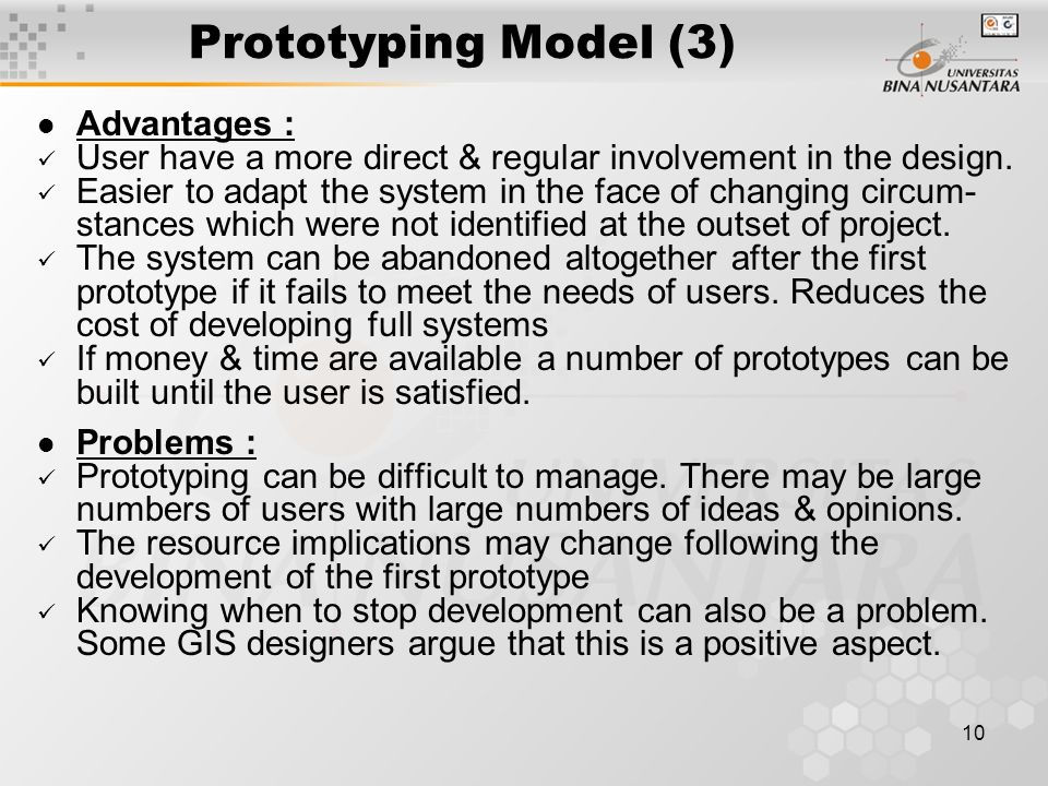10 Prototyping Model (3) Advantages : User have a more direct & regular involvement in the design.