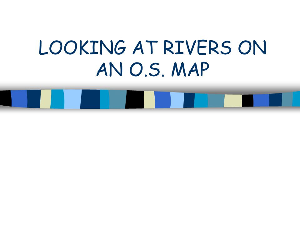 You may be asked to describe the physical features of a river an an OS map.