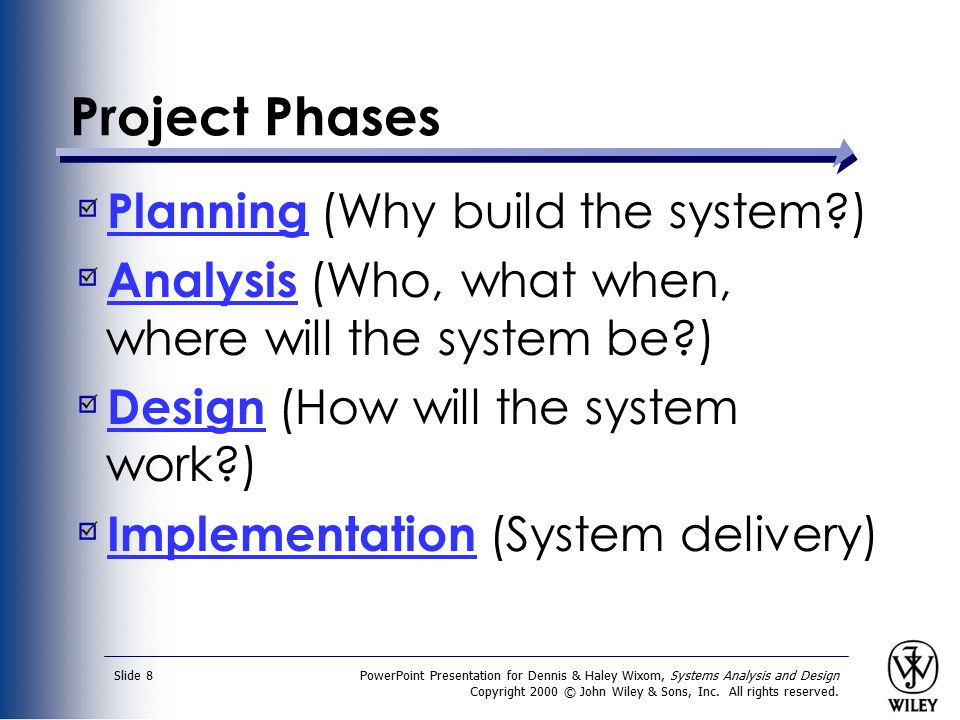 PowerPoint Presentation for Dennis & Haley Wixom, Systems Analysis and Design Copyright 2000 © John Wiley & Sons, Inc. All rights reserved. Slide 8 Pr