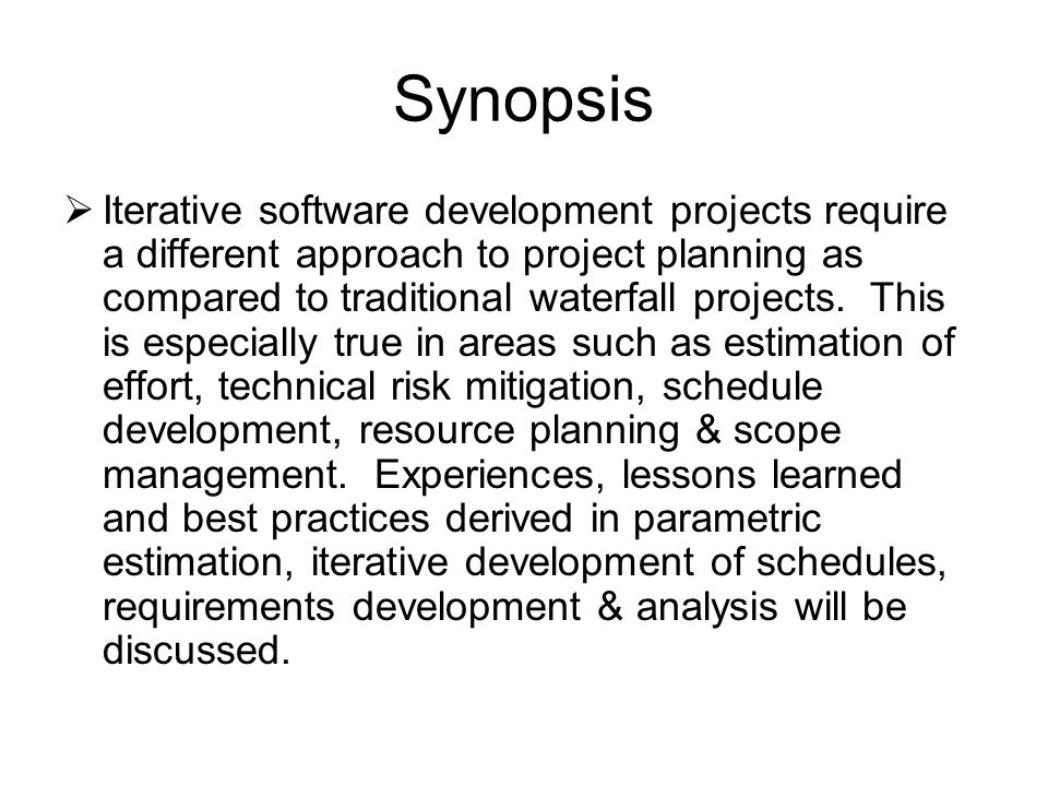 Synopsis  Iterative software development projects require a different approach to project planning as compared to traditional waterfall projects.