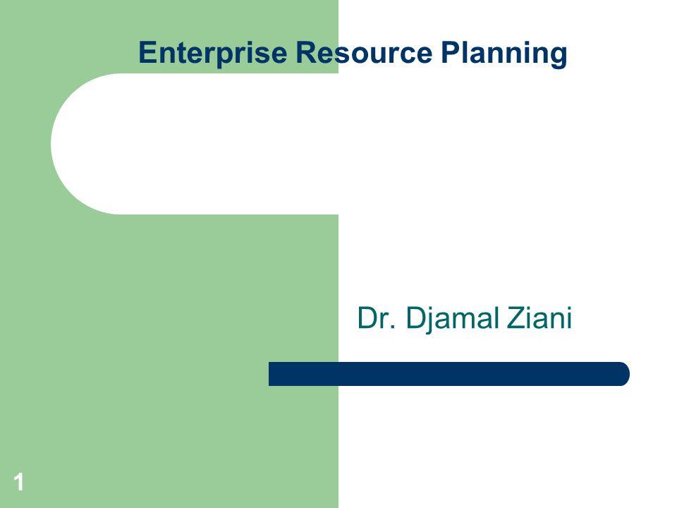 1 Enterprise Resource Planning Dr. Djamal Ziani