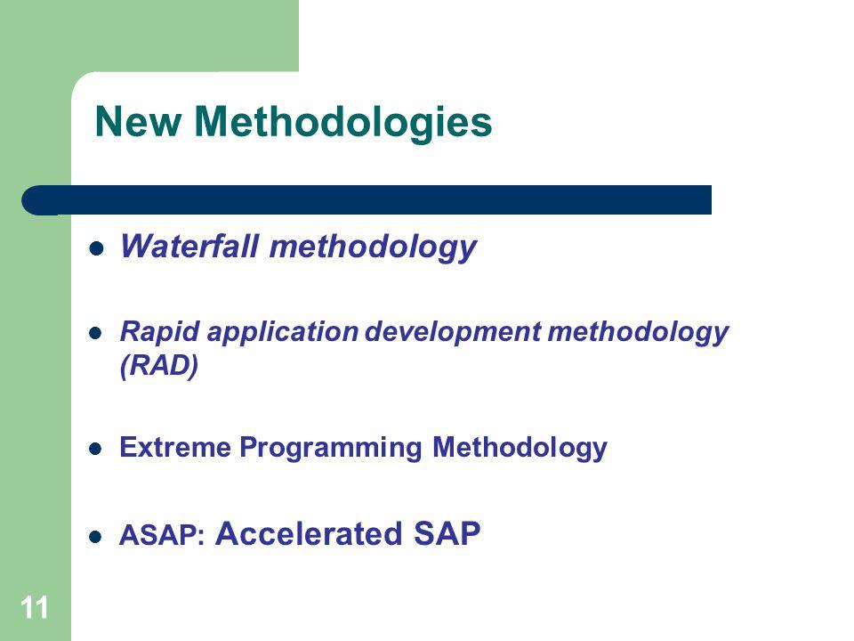 11 New Methodologies Waterfall methodology Rapid application development methodology (RAD) Extreme Programming Methodology ASAP: Accelerated SAP