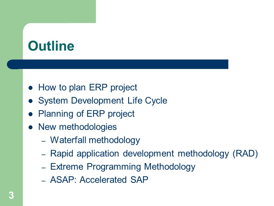 3 Outline How to plan ERP project System Development Life Cycle Planning of ERP project New methodologies – Waterfall methodology – Rapid application