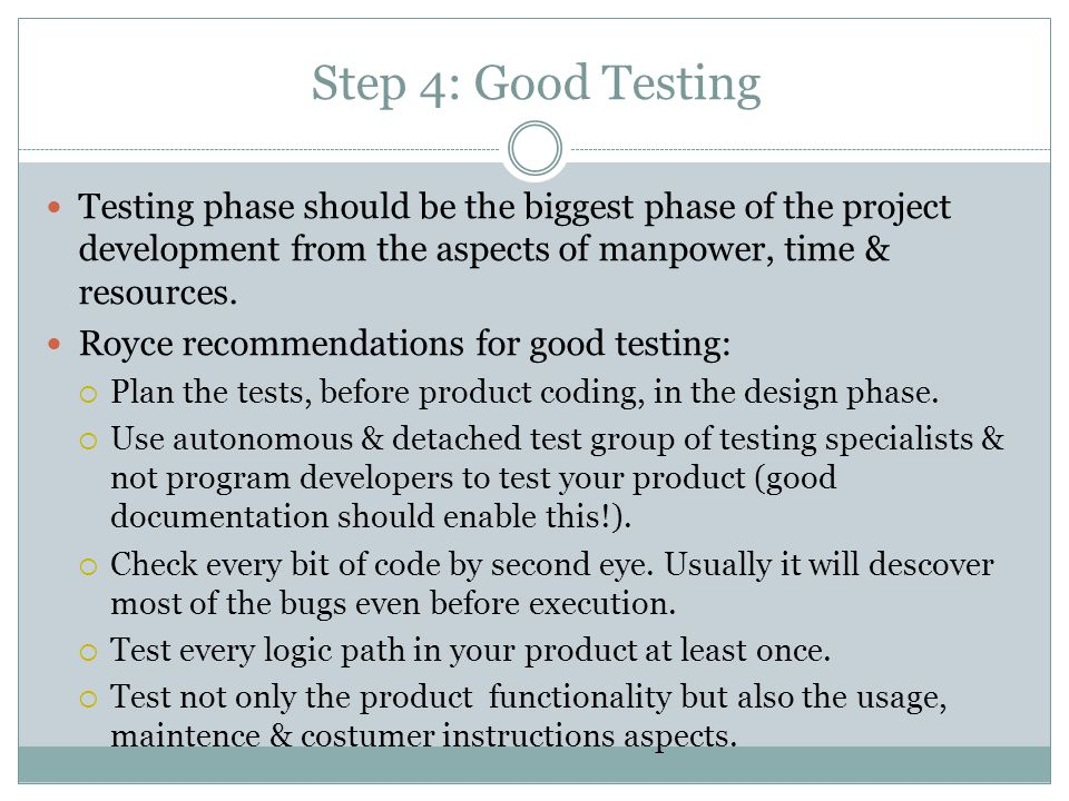 Step 4: Good Testing Testing phase should be the biggest phase of the project development from the aspects of manpower, time & resources.