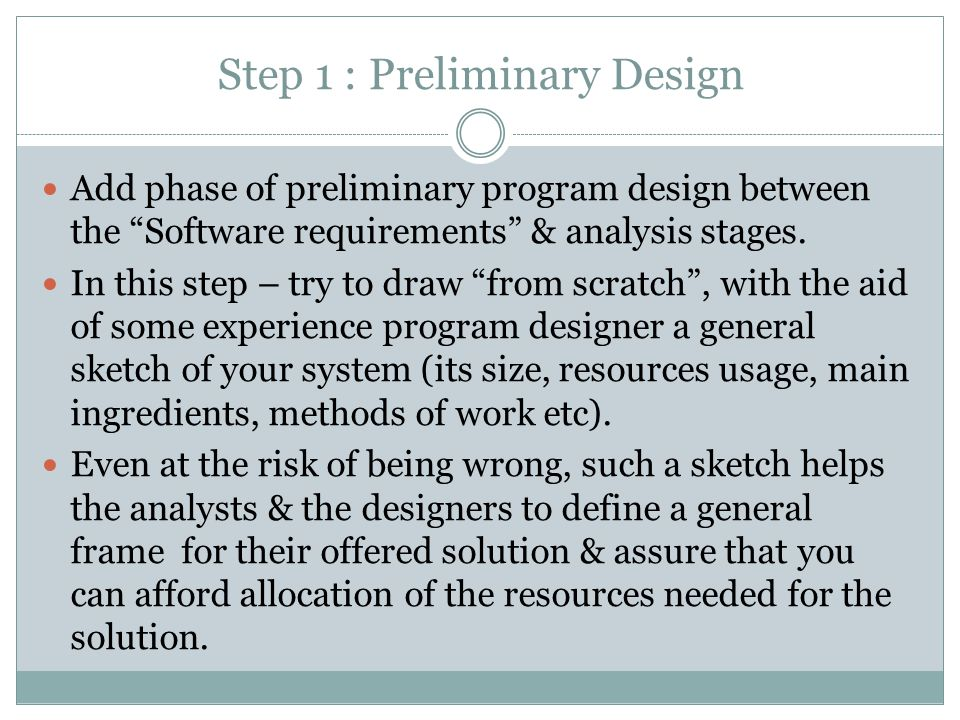 Step 1 : Preliminary Design Add phase of preliminary program design between the Software requirements & analysis stages.