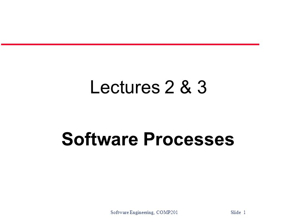 Software Engineering, COMP201 Slide 2 What is a Process … .