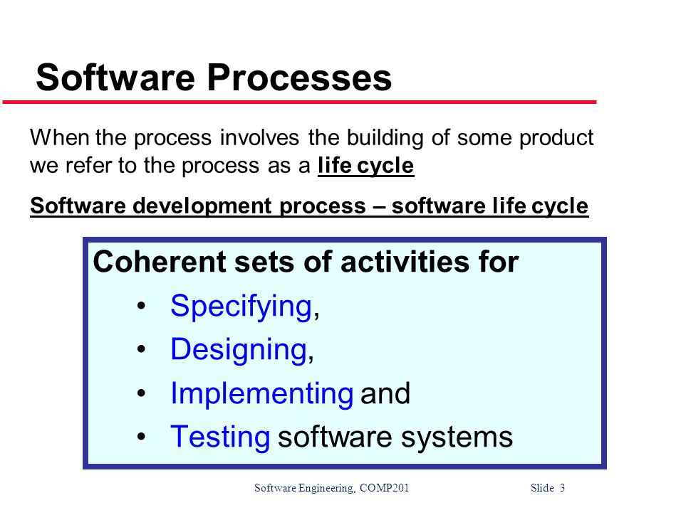 Software Engineering, COMP201 Slide 44 CASE classification Classification helps us understand the different types of CASE tools and their support for process activities l Functional perspective Tools are classified according to their specific function l Process perspective Tools are classified according to process activities that are supported l Integration perspective Tools are classified according to their organisation into integrated units
