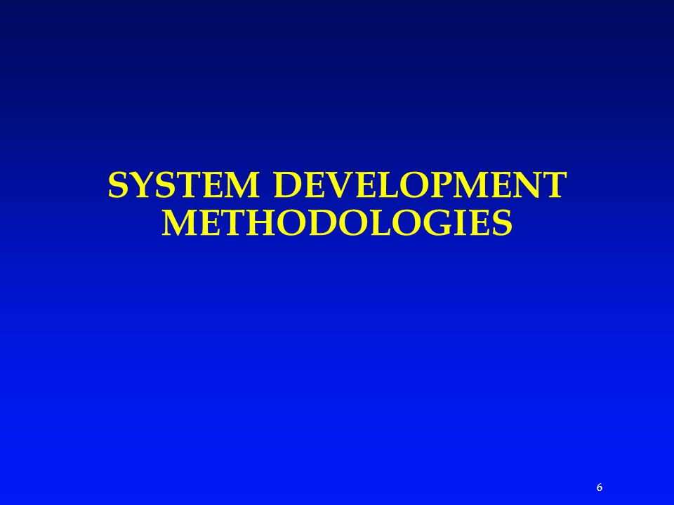 6 SYSTEM DEVELOPMENT METHODOLOGIES