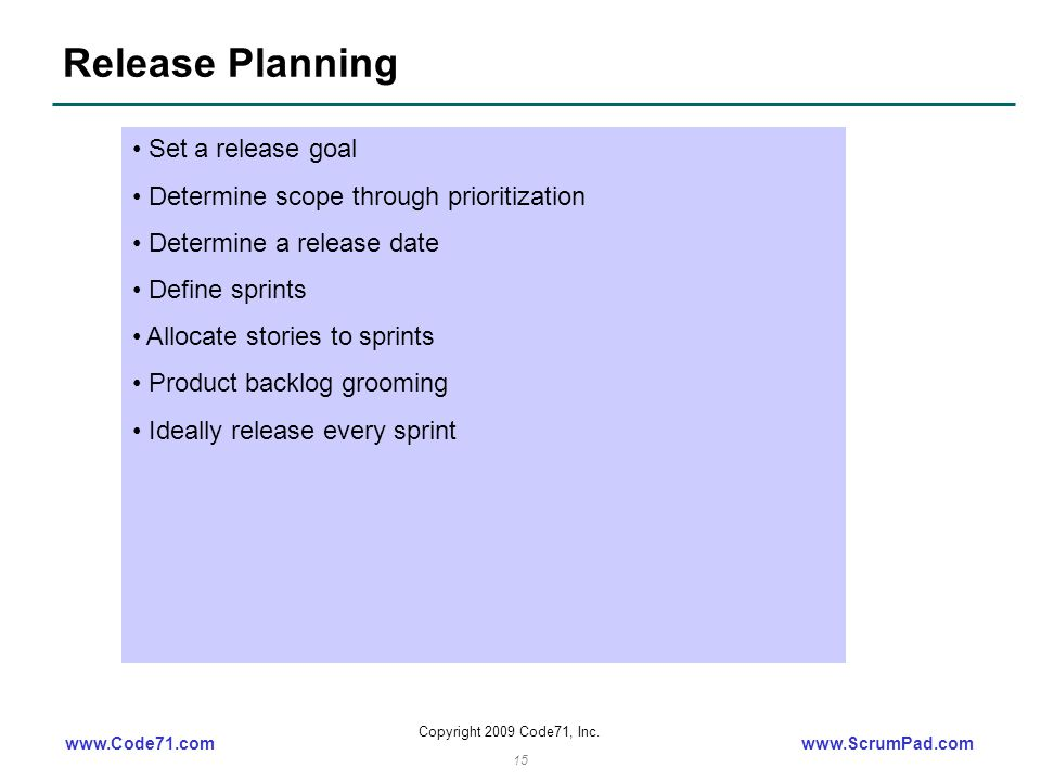 www.Code71.comwww.ScrumPad.com Copyright 2009 Code71, Inc. 15 Release Planning Set a release goal Determine scope through prioritization Determine a r