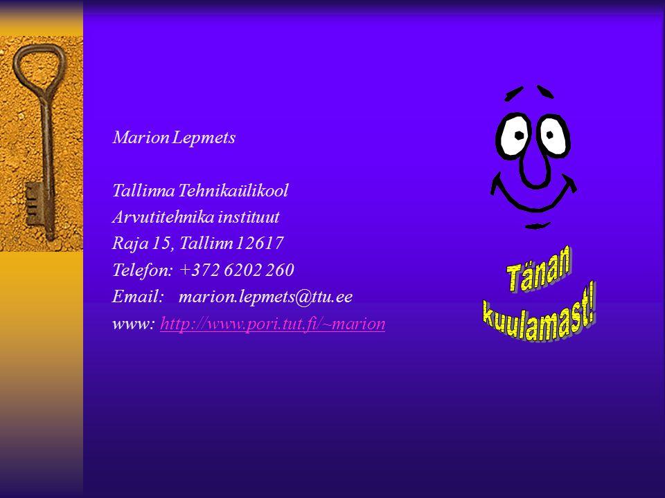 Marion Lepmets Tallinna Tehnikaülikool Arvutitehnika instituut Raja 15, Tallinn 12617 Telefon: +372 6202 260 Email: marion.lepmets@ttu.ee www: http://www.pori.tut.fi/~marionhttp://www.pori.tut.fi/~marion