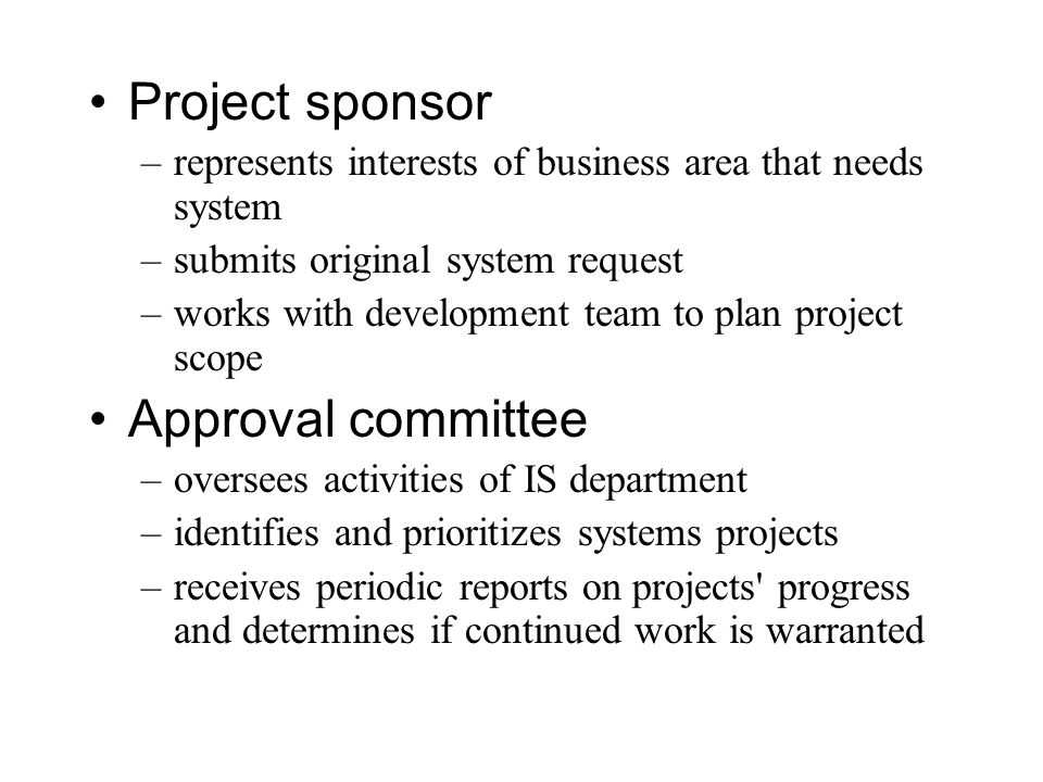 Project sponsor –represents interests of business area that needs system –submits original system request –works with development team to plan project
