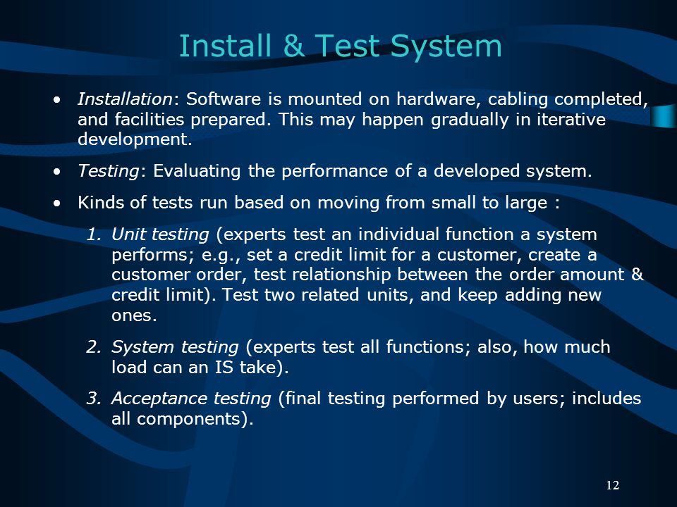 Install & Test System Installation: Software is mounted on hardware, cabling completed, and facilities prepared.