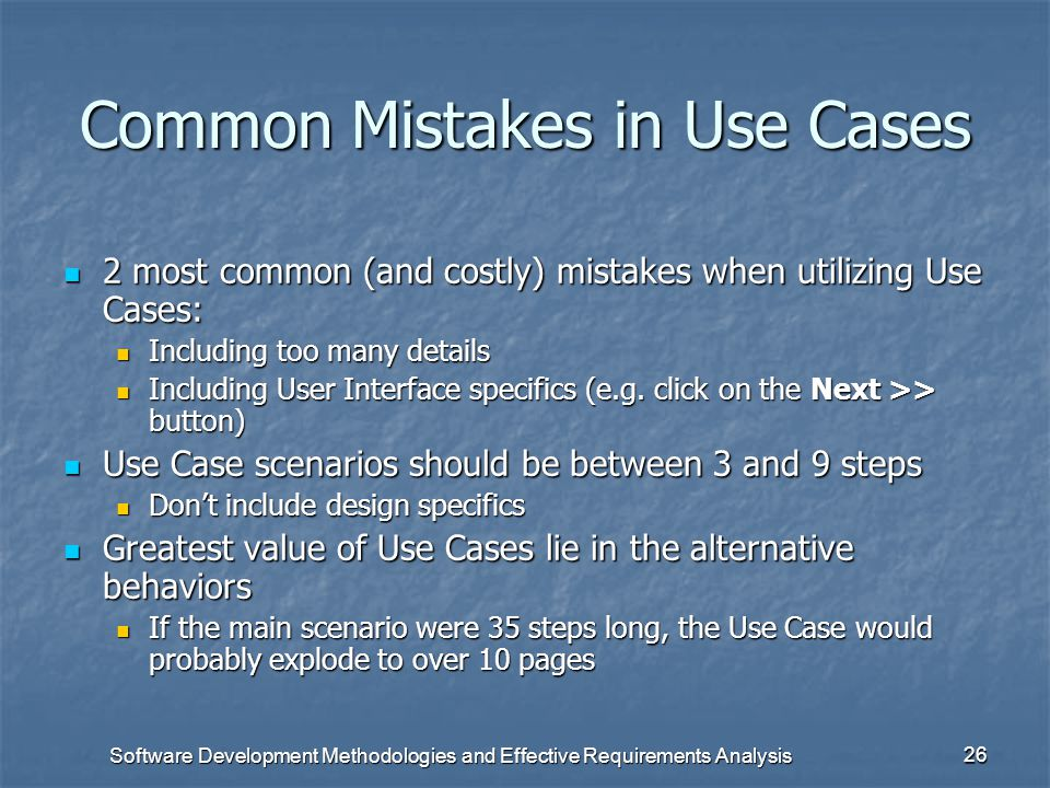 Software Development Methodologies and Effective Requirements Analysis 25 Limitations of Use Case Use cases are useful for determining behavioral requ