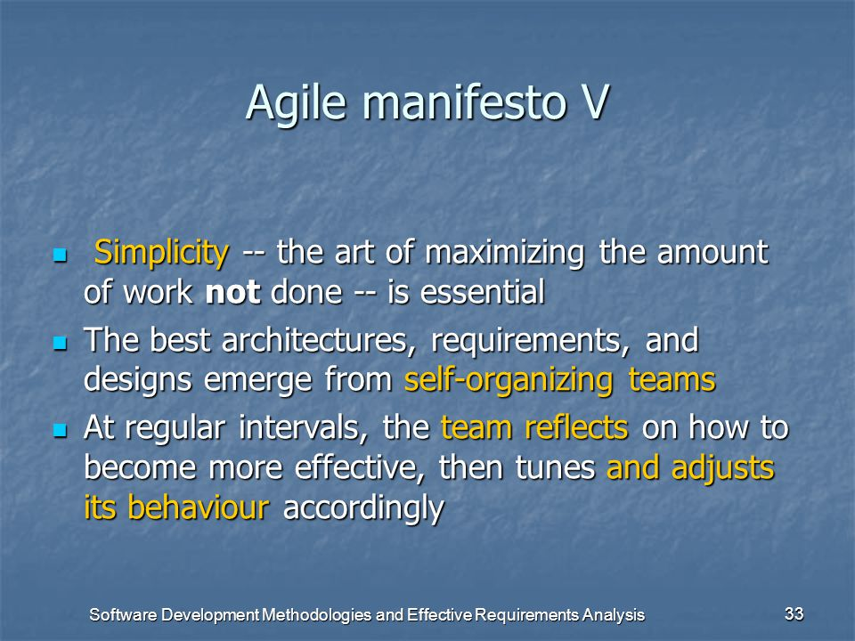 Software Development Methodologies and Effective Requirements Analysis 32 Agile manifesto IV Agile processes promote sustainable development. The spon