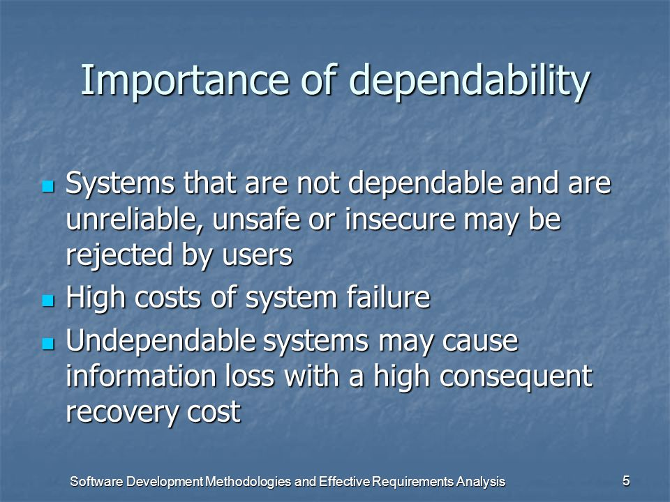 Software Development Methodologies and Effective Requirements Analysis 4 System dependability The most important system property is dependability The