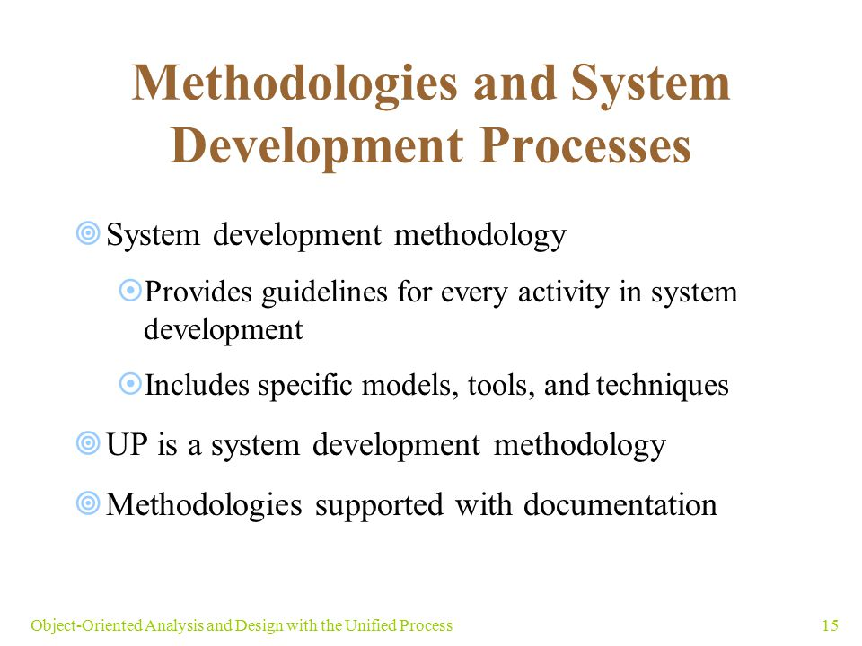 15Object-Oriented Analysis and Design with the Unified Process Methodologies and System Development Processes  System development methodology  Provi