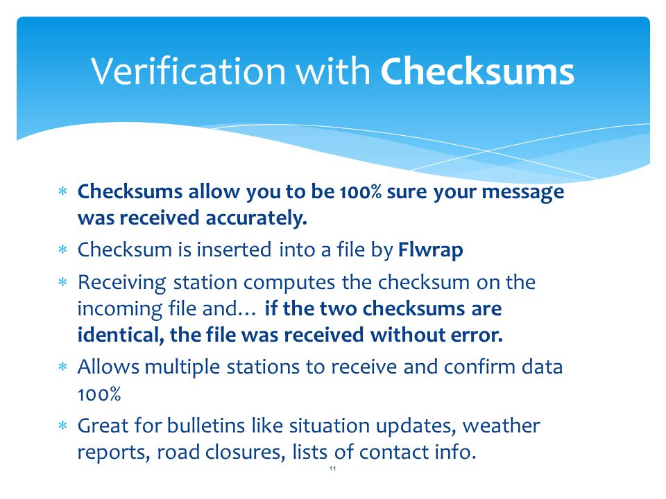  Checksums allow you to be 100% sure your message was received accurately.