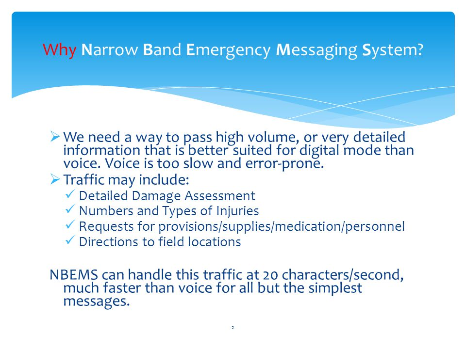  We need a way to pass high volume, or very detailed information that is better suited for digital mode than voice.