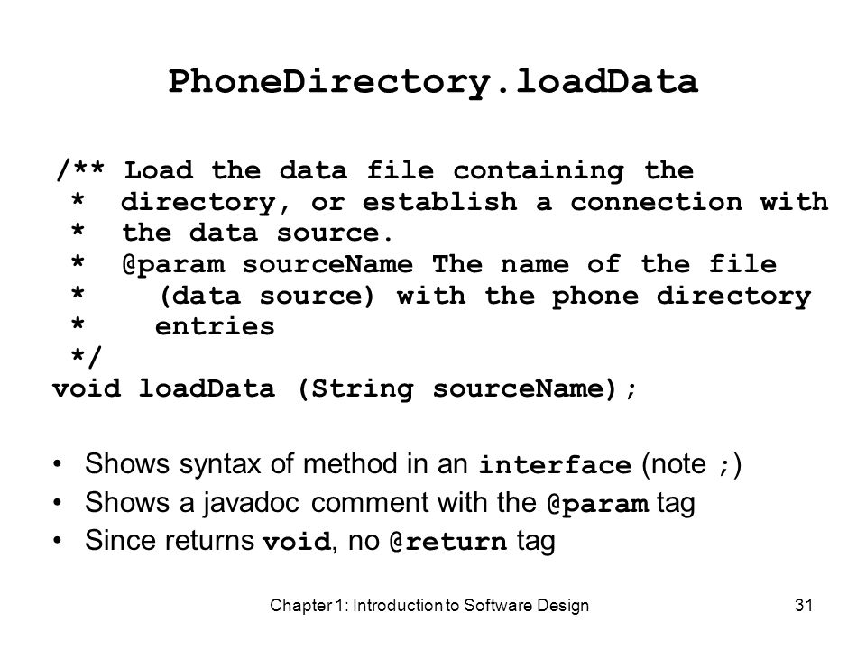 Chapter 1: Introduction to Software Design31 PhoneDirectory.loadData /** Load the data file containing the * directory, or establish a connection with * the data source.