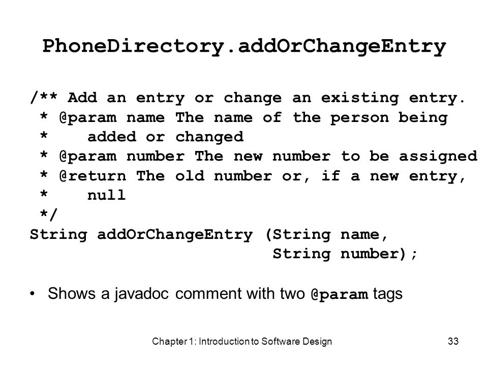 Chapter 1: Introduction to Software Design33 PhoneDirectory.addOrChangeEntry /** Add an entry or change an existing entry.