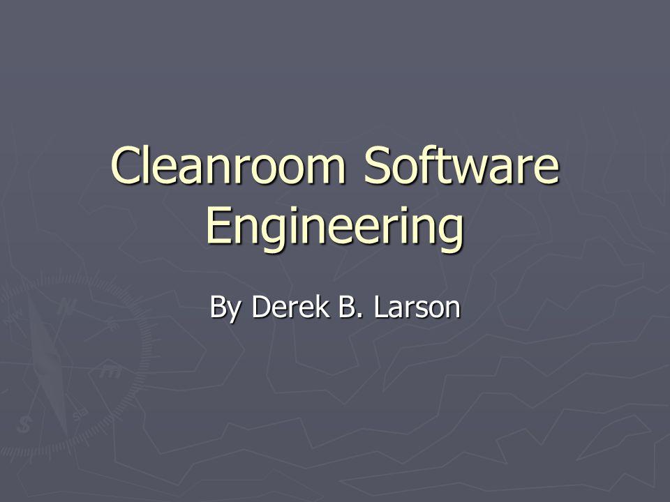 Cleanroom Software Engineering By Derek B. Larson