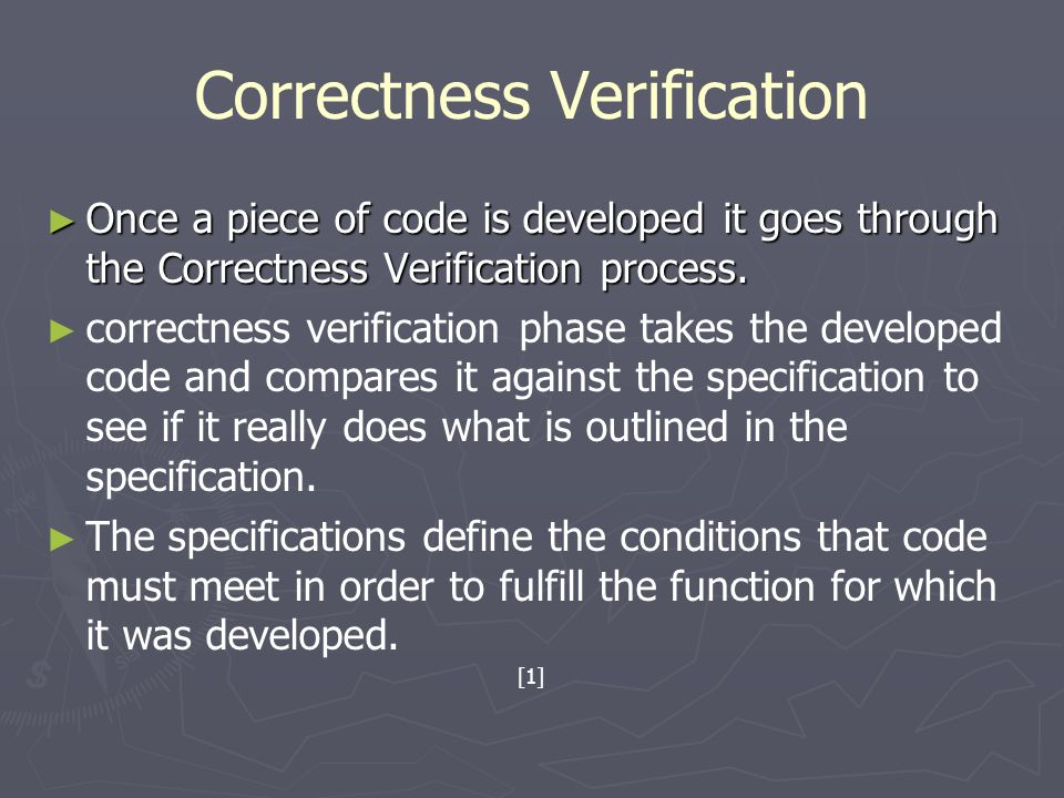Correctness Verification ► Once a piece of code is developed it goes through the Correctness Verification process. ► ► correctness verification phase