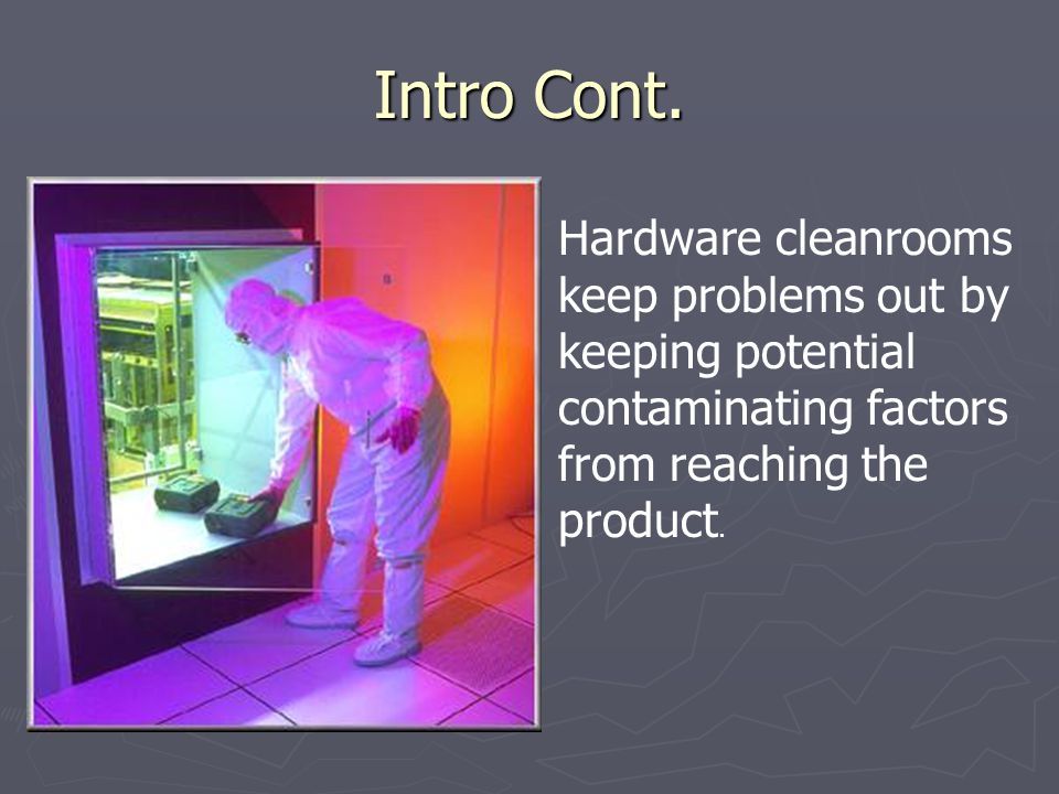 Why Cleanroom SE ► ► The reason to use Cleanroom Software Engineering is simple: quality ► ► Quality improvements of 10 to 20 times have been reported when the Cleanroom process was demonstrated in industry ► ► If defects can cause loss of life or critical financial loss ► ► Increases in productivity