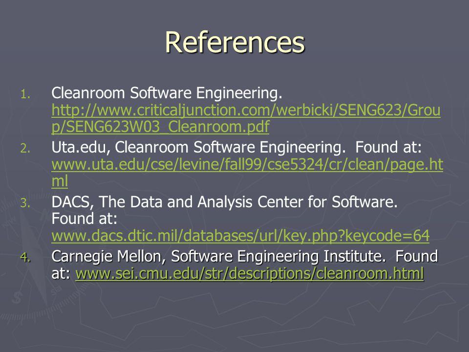 References 1. 1. Cleanroom Software Engineering. http://www.criticaljunction.com/werbicki/SENG623/Grou p/SENG623W03_Cleanroom.pdf http://www.criticalj