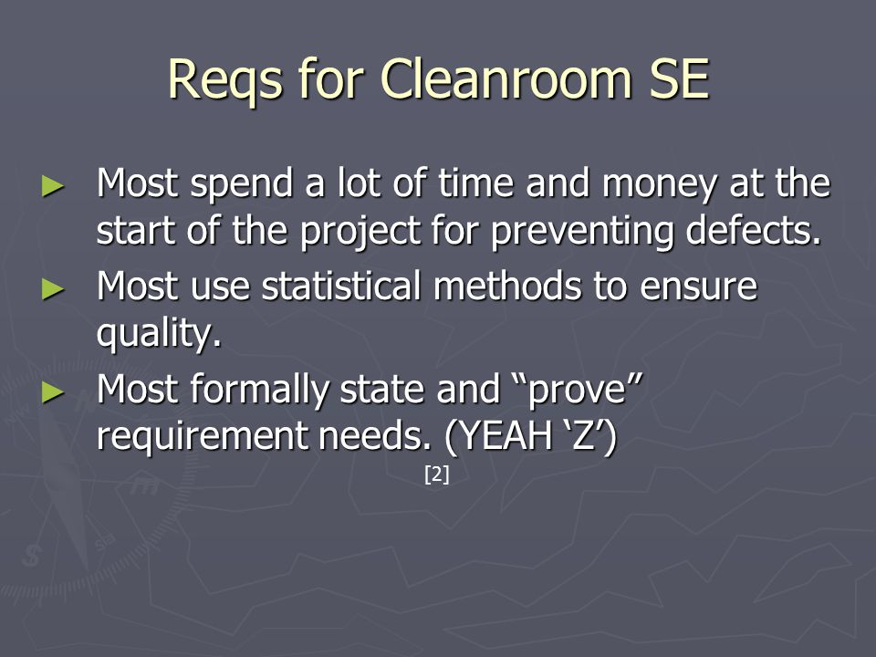Cleanroom Functions ► ► Cleanroom uses three types of functions ► ► All code that is developed will follow the basic structure of these functions.