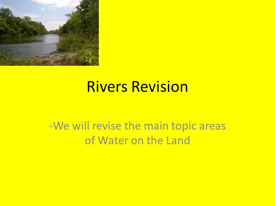 Features at the 3 stages of a river Why?