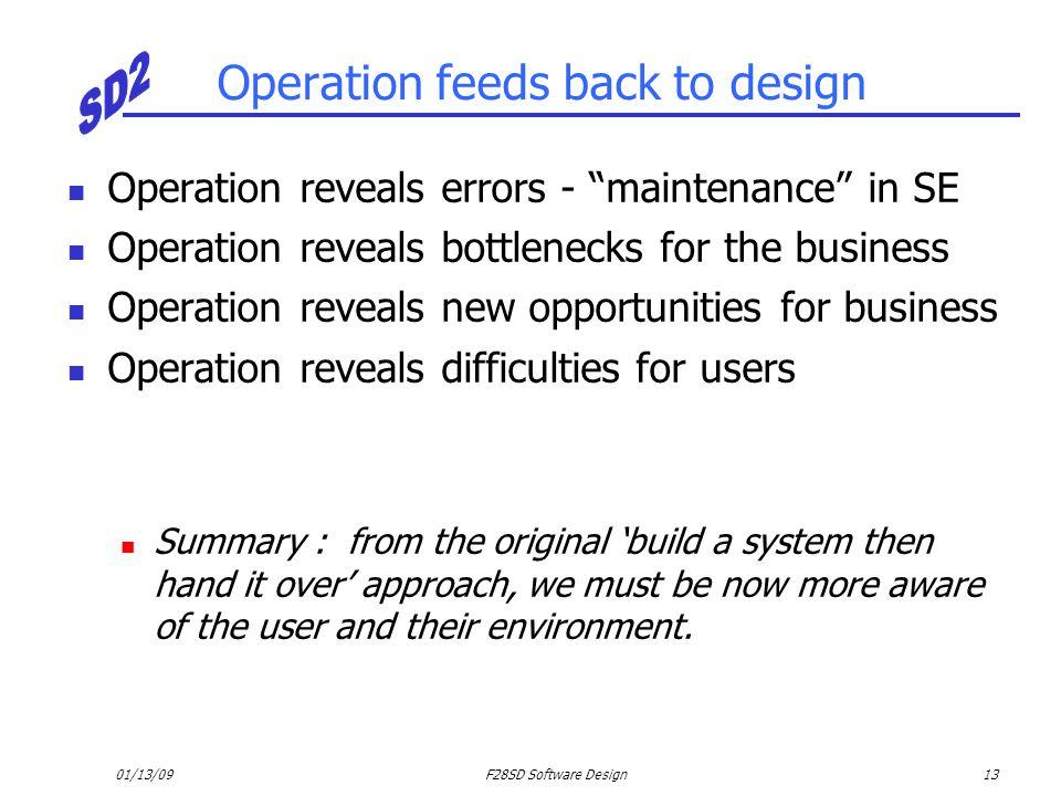 "01/13/09F28SD Software Design13 Operation feeds back to design Operation reveals errors - ""maintenance"" in SE Operation reveals bottlenecks for the bu"