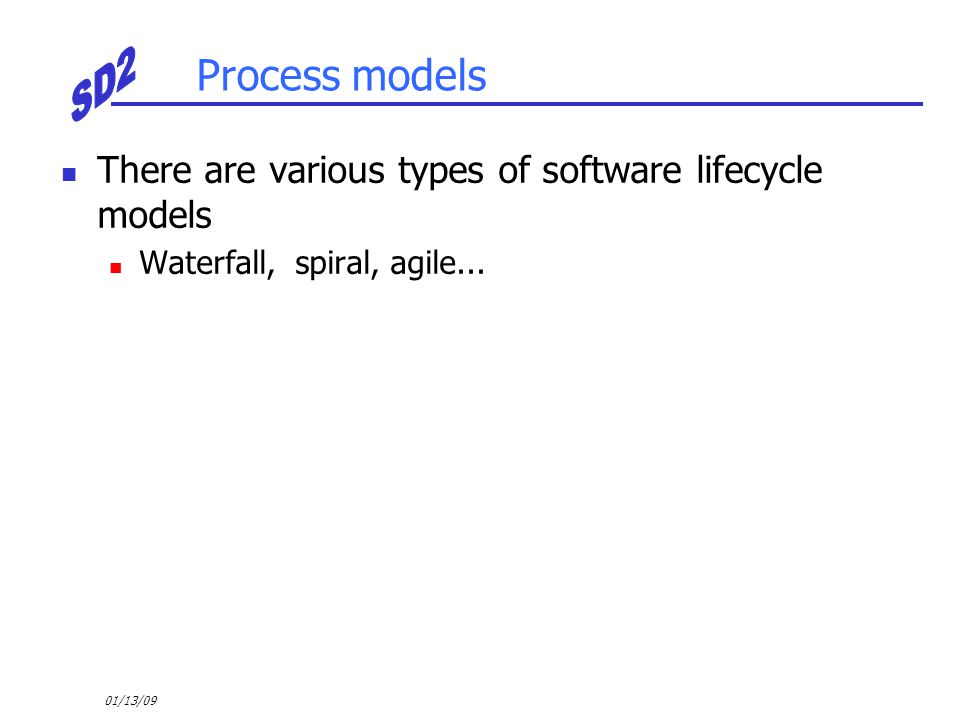 01/13/09F28SD Software Design4 Waterfall process model Requirements capture System and software design Implementation and unit testing Integration and system testing Operation and maintenance You'll find slightly different versions elsewhere.