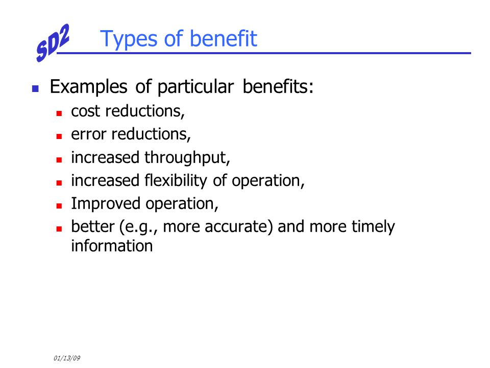 01/13/09 Types of benefit Examples of particular benefits: cost reductions, error reductions, increased throughput, increased flexibility of operation