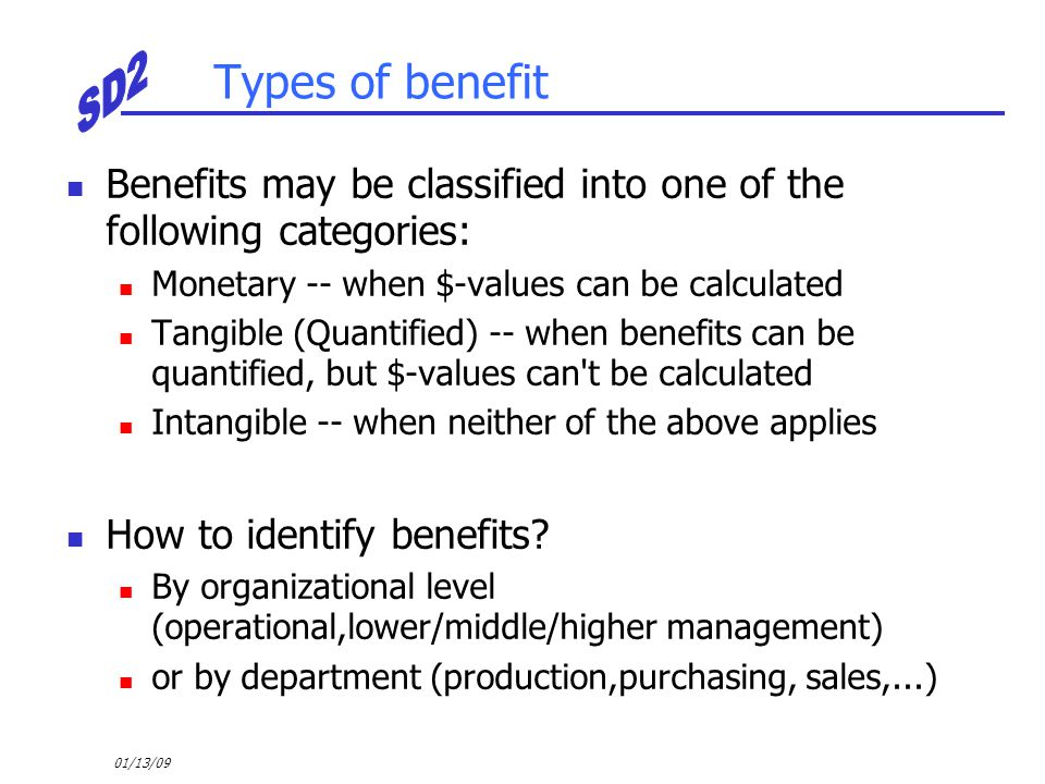 01/13/09 Types of benefit Benefits may be classified into one of the following categories: Monetary -- when $-values can be calculated Tangible (Quant