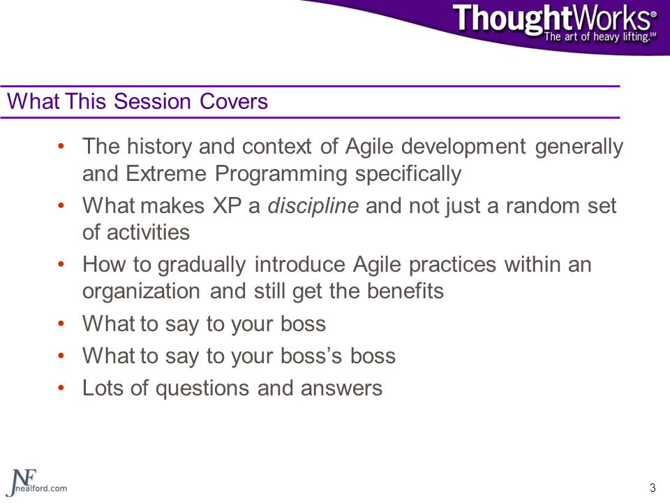 3 What This Session Covers The history and context of Agile development generally and Extreme Programming specifically What makes XP a discipline and