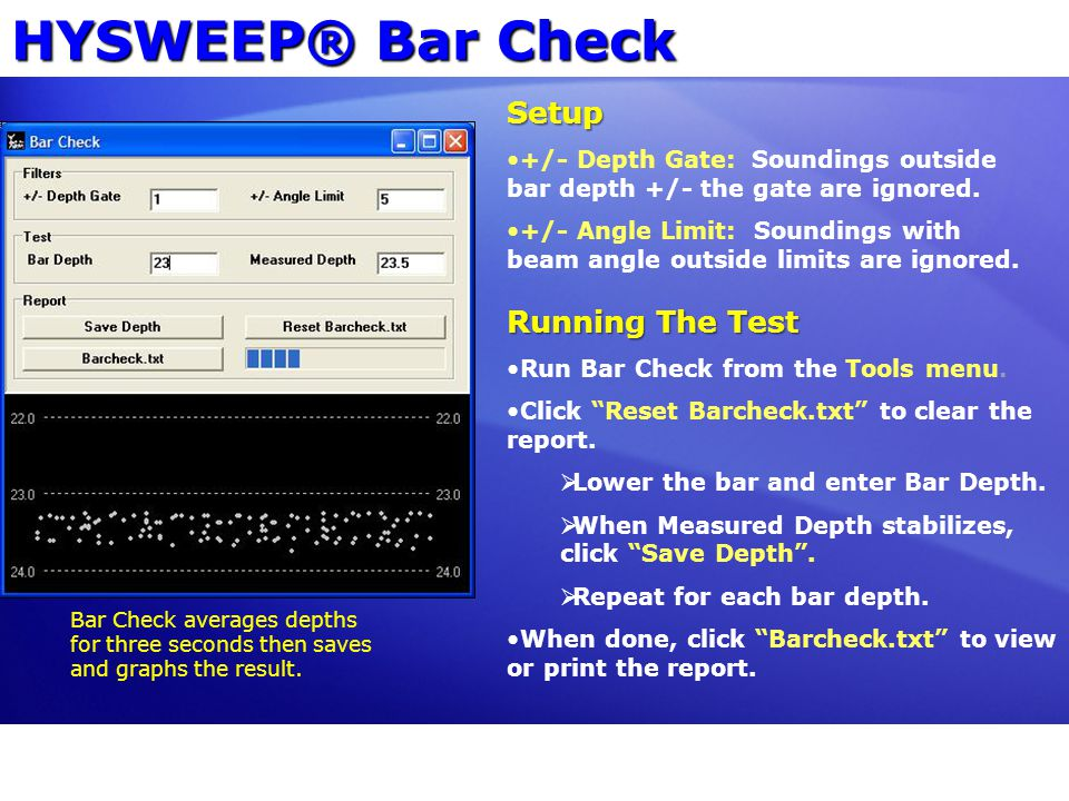HYSWEEP® Bar Check Setup +/- Depth Gate: Soundings outside bar depth +/- the gate are ignored.