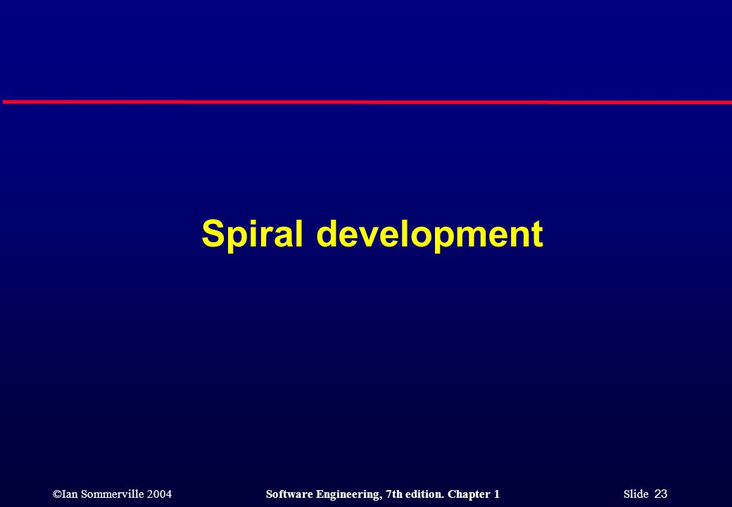 ©Ian Sommerville 2004Software Engineering, 7th edition. Chapter 1 Slide 23 Spiral development