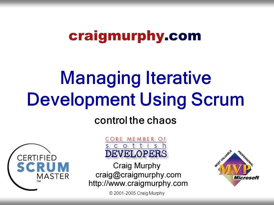 Managing Iterative Development Using Scrum 32 Why Scrum Works…For Me  It's simple, Scrum's three questions:  Summary of work completed to date or  Summary of work complete in the last 14 days (1)  Plan of work for the next 14 days (2)  Project Issues requiring action from the Product Owner (3)  I first used these three key elements of Scrum early in 2004, the [small] audience loved the simplicity