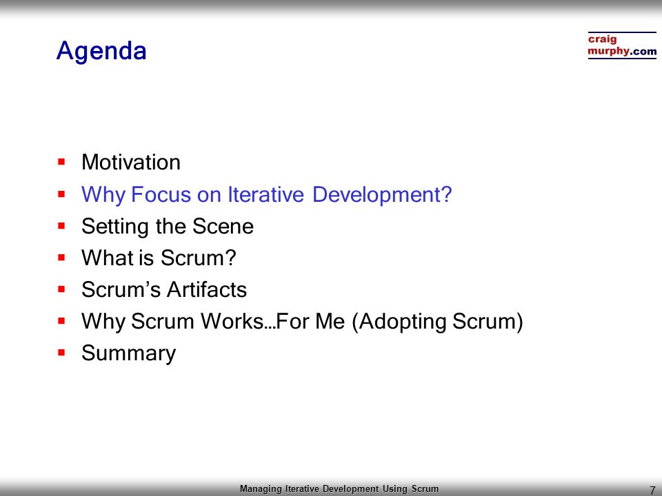 Managing Iterative Development Using Scrum 8 Why focus on Iterative Development.