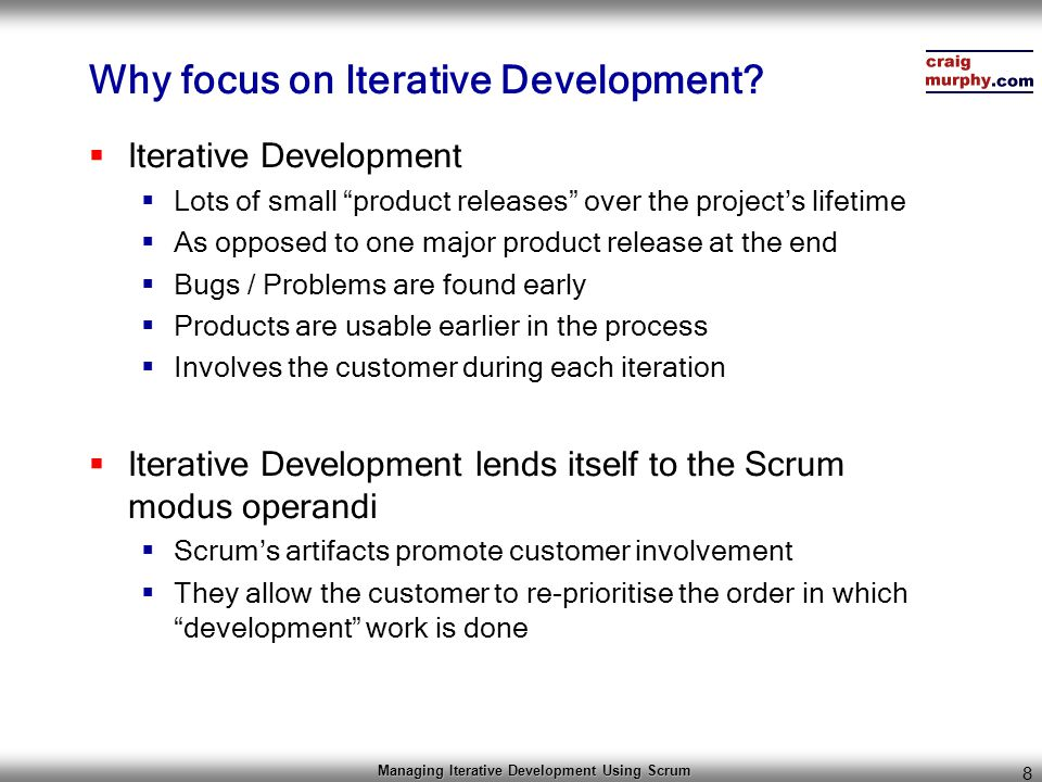 Managing Iterative Development Using Scrum 39 Resources (Books) Agile Project Management with Scrum Ken Schwaber Microsoft Press, 2004 ISBN 073561993X ________________________________ Agile Software Development with Scrum Ken Schwaber, Mike Beedle Prentice Hall, 2002 ISBN 0130676349
