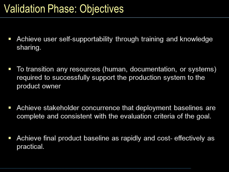 Validation Phase: Objectives  Achieve user self-supportability through training and knowledge sharing.