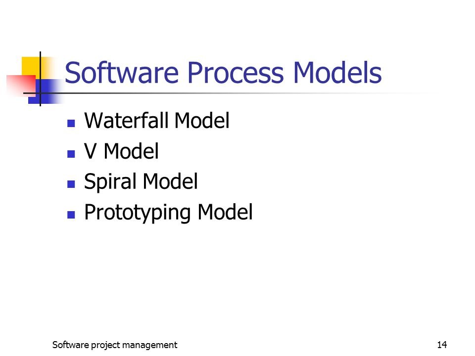 Software project management14 Software Process Models Waterfall Model V Model Spiral Model Prototyping Model
