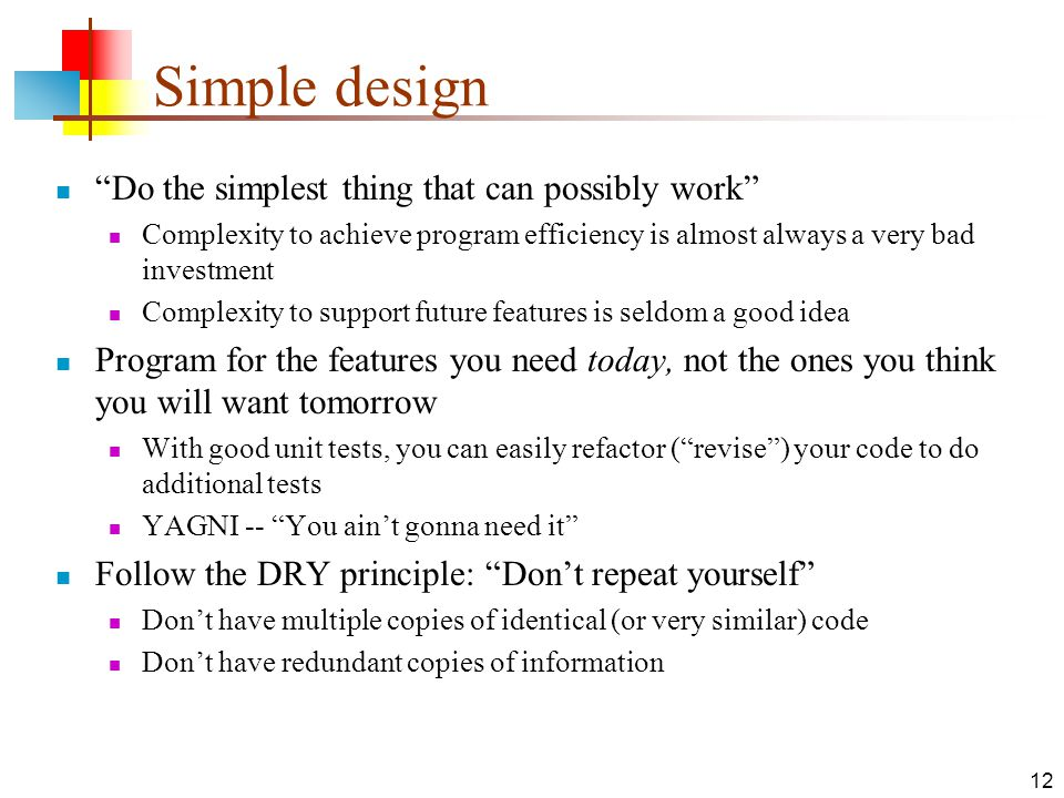 """12 Simple design """"Do the simplest thing that can possibly work"""" Complexity to achieve program efficiency is almost always a very bad investment Comple"""