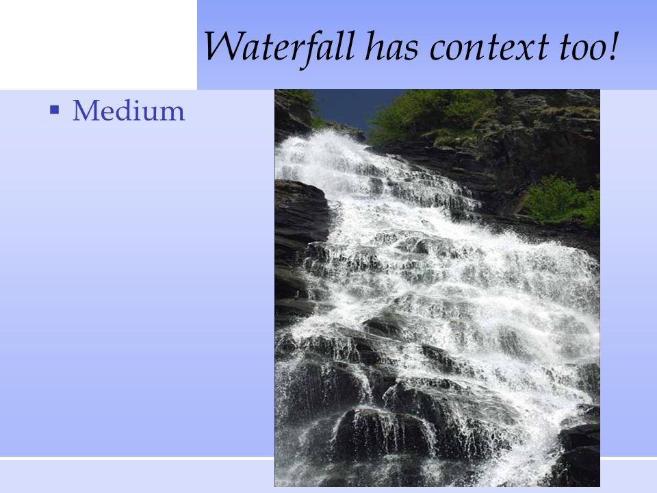 Waterfall has context too!  Small Waterfalls