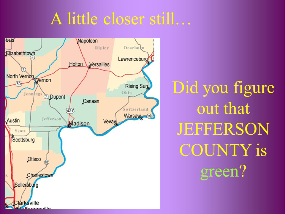 A little closer still… Did you figure out that JEFFERSON COUNTY is green?