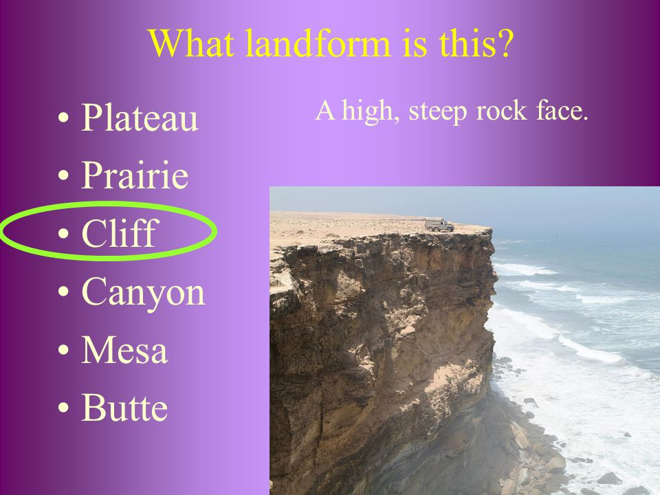 What landform is this? Plateau Prairie Cliff Canyon Mesa Butte A high, steep rock face.