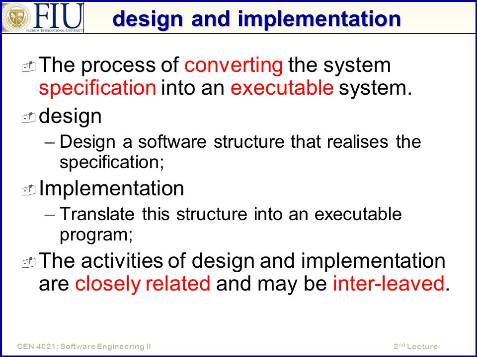 2 nd LectureCEN 4021: Software Engineering II design and implementation  The process of converting the system specification into an executable system.